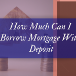 How much can i borrow mortgage with deposit
